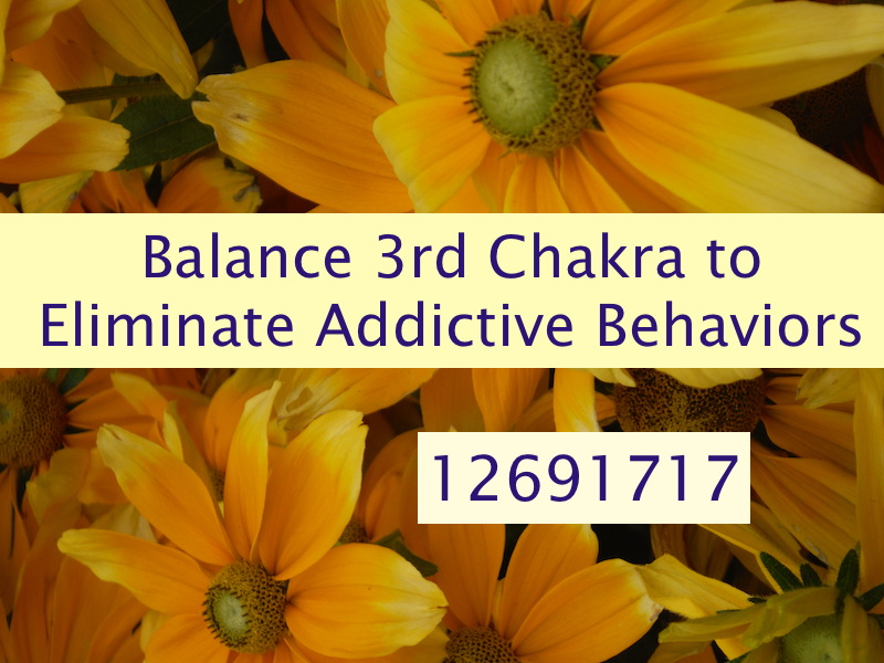 Clear and Balance the 3rd Chakra to Eliminate Addictive Behaviors Including Eating  Disorders.